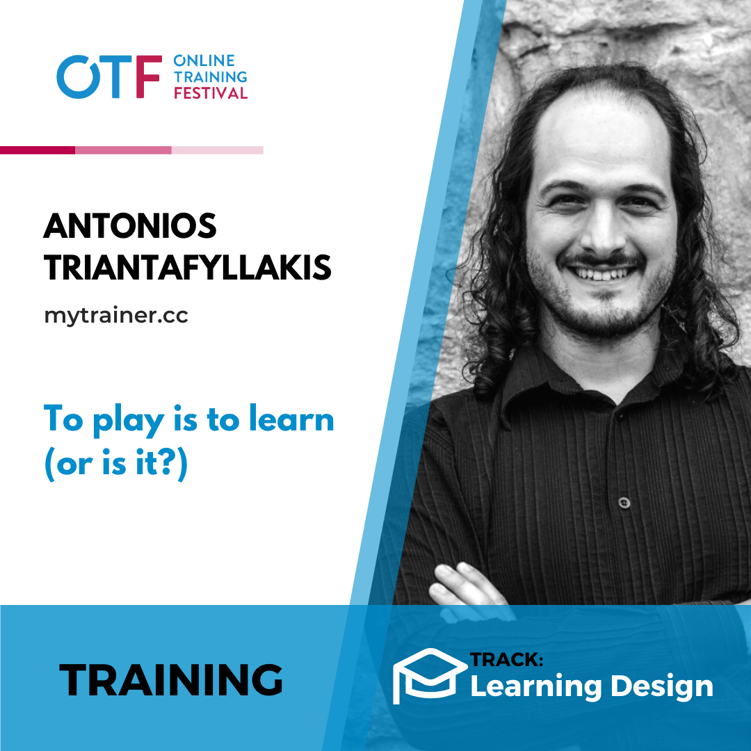 "Cover for Antonios Triantafyllakis' session for Online Training Festival titled ""To play is to learn (or is it?)"""